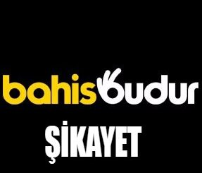Bahisbudur Şikayet